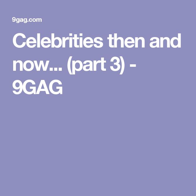 Celebrities then and now... (part 3) - 9GAG