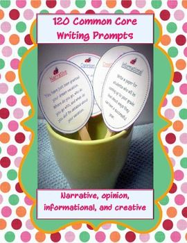 120 Common Core writing prompts for informational, narrative, opinion, and creative!