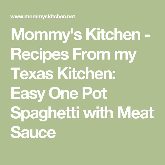 Mommy's Kitchen - Recipes From my Texas Kitchen: Easy One Pot Spaghetti with Meat Sauce