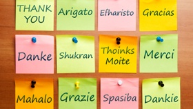 "Nine Ways to Say ""Thanks""    Expand your language skills to match the meal by learning to say ""thank you"" several different ways.    German – Danke (DAN-kuh)  French – Merci (merr-SEE)  Spanish – Gracias (GRAH-syahs)  Italian – Grazie (GRAHT-tsyeh)  Hindi – धन्यवाद / शुक्रिया (Dhanyawaad)  Greek— Σε ευχαριστώ (Sas efharisto)   Danish-- Tak (Tahg)  Hawaiian— Mahalo. (ma-HA-lo)  Russian— спасибо (spasibo )"