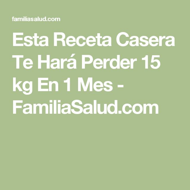 Esta Receta Casera Te Hará Perder 15 kg En 1 Mes - FamiliaSalud.com