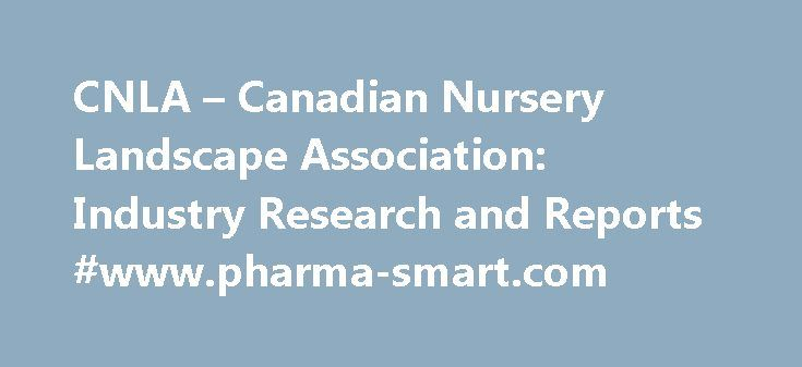 CNLA – Canadian Nursery Landscape Association: Industry Research and Reports #www.pharma-smart.com http://pharmacy.remmont.com/cnla-canadian-nursery-landscape-association-industry-research-and-reports-www-pharma-smart-com/  #industry research reports # Stay on the pulse of the latest trends in horticulture research. CNLA's Research Partners Vineland Research and Innovation Centre (VRIC) is a world-class research centre dedicated to horticultural science and innovation. They are an…