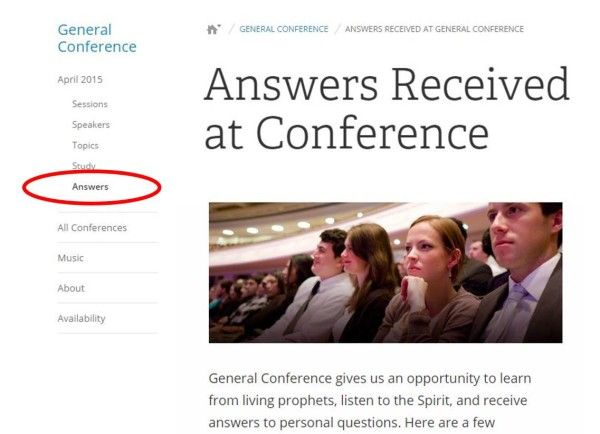 """ANSWERS RECEIVED AT APRIL 2015 LDS GENERAL CONFERENCE: The General Conference section of LDS.org (conference.lds.org) has just published a page titled """"Answers Received at General Conference."""" It gives examples of personal questions asked by members and inspired answers they received during the April 2015 general conference."""