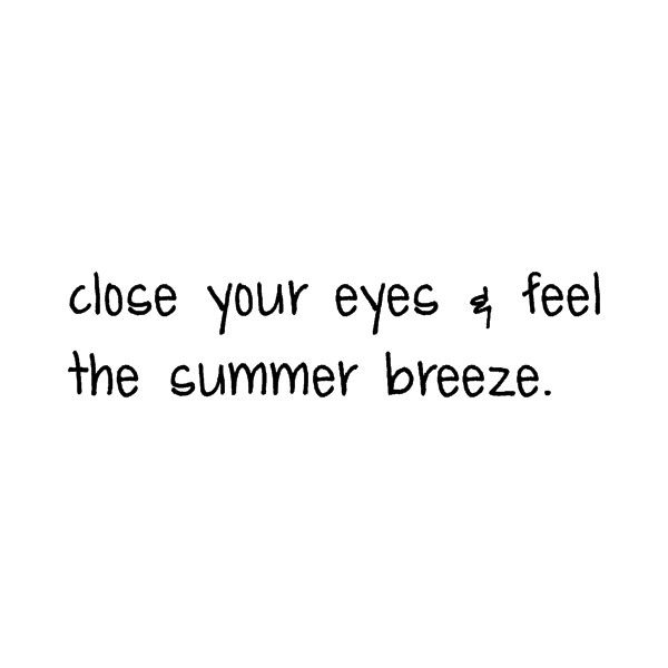 close your eyes and feel the summer breeze #summer #quotes +++For more quotes like this, visit http://www.quotesarelife.com/