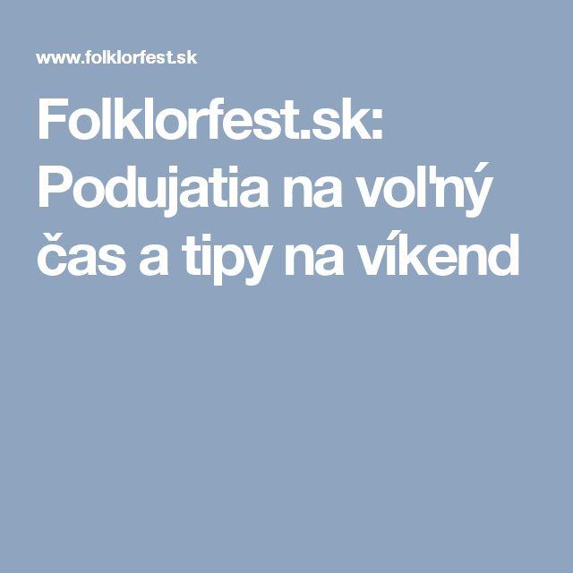 Folklorfest.sk: Podujatia na voľný čas a tipy na víkend