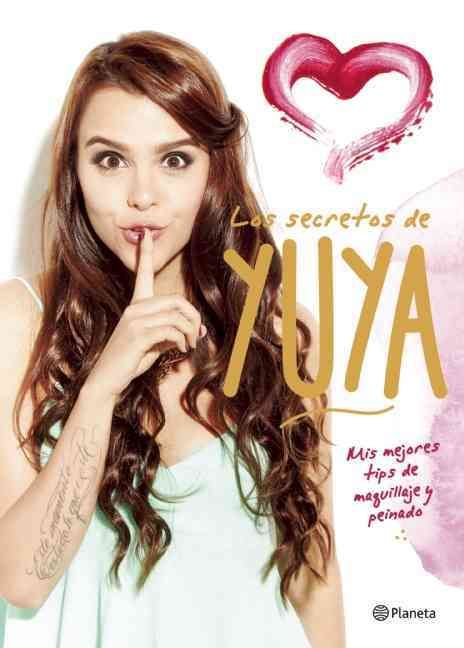 Los secretos de Yuya / Yuya Secrets: Mis Mejores Tips De Maquillaje Y Peinado / My Best Hair and Makeup Tips