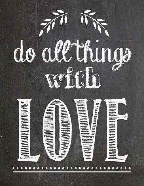 all things with love.