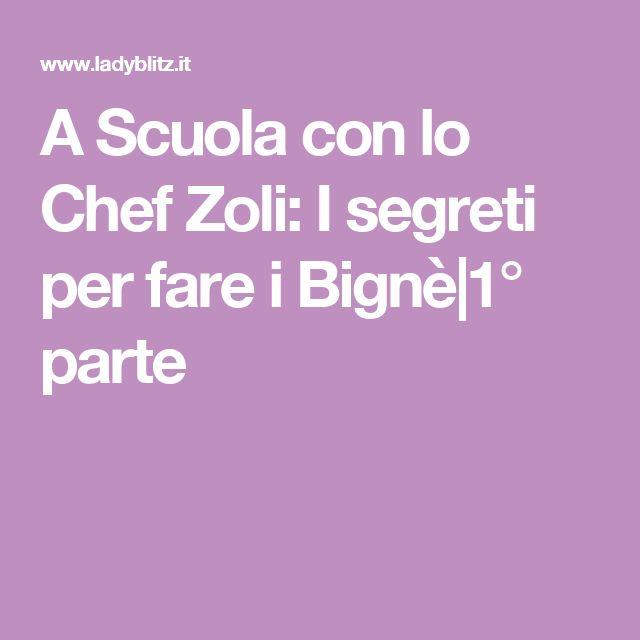 A Scuola con lo Chef Zoli: I segreti per fare i Bignè|1° parte