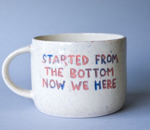Drake Mug: Started From The Bottom Now We by sissymoonartsncrafts
