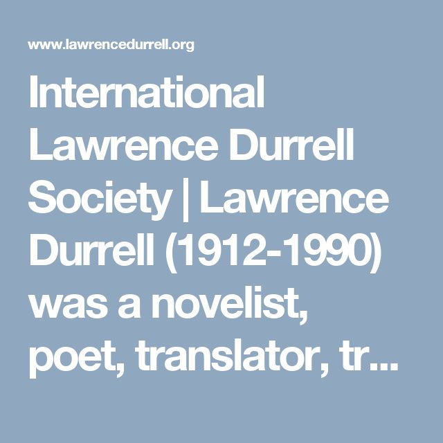 International Lawrence Durrell Society | Lawrence Durrell (1912-1990) was a novelist, poet, translator, travel writer, and dramatist best known for The Alexandria Quartet.