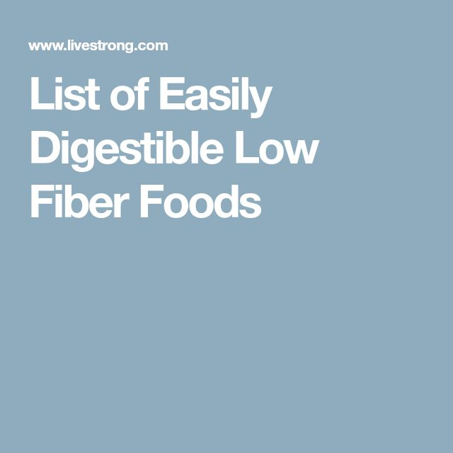 List of Easily Digestible Low Fiber Foods