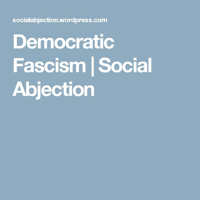 Democratic Fascism   Social Abjection