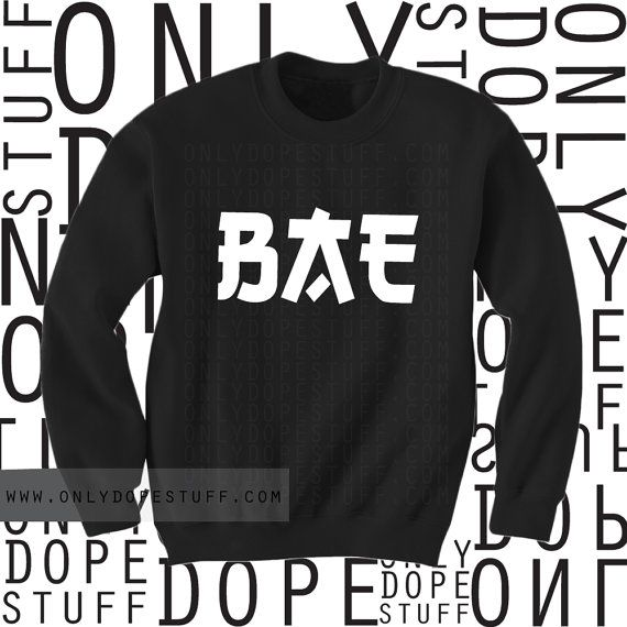 BAE Sweatshirt EXCLUSIVELY for the Baes You Got A Bae? Or Nah? Sweatshirt Womens Black White Wiz Khalifa Drake The Weeknd Bae Top Bae