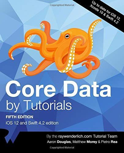 Core Data by Tutorials: iOS 12 and Swift 4 2 Edition in 2019