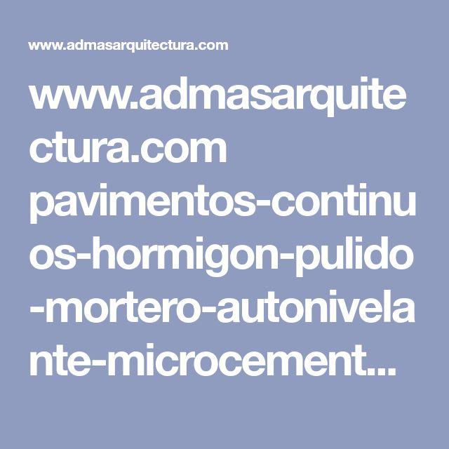 www.admasarquitectura.com pavimentos-continuos-hormigon-pulido-mortero-autonivelante-microcemento-y-cemento-pulido