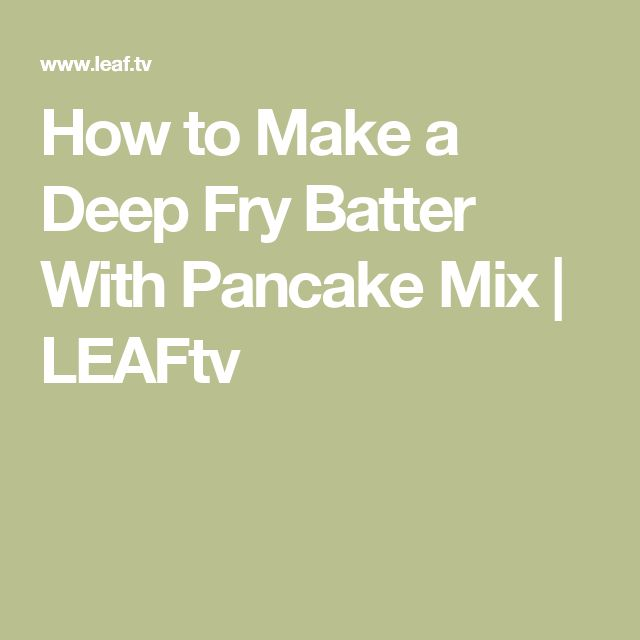 How to Make a Deep Fry Batter With Pancake Mix | LEAFtv