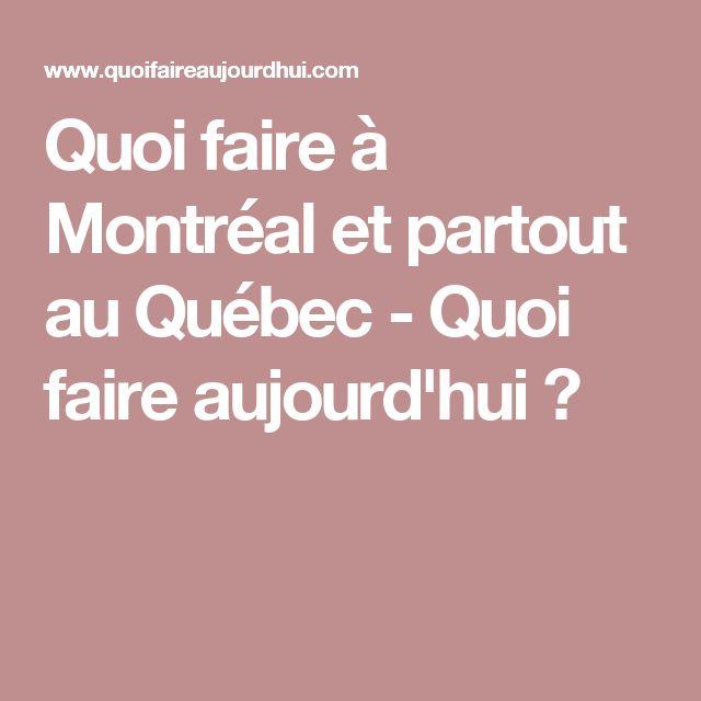 Quoi faire à Montréal et partout au Québec - Quoi faire aujourd'hui ?