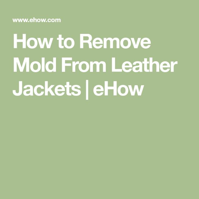 How to Remove Mold From Leather Jackets | eHow