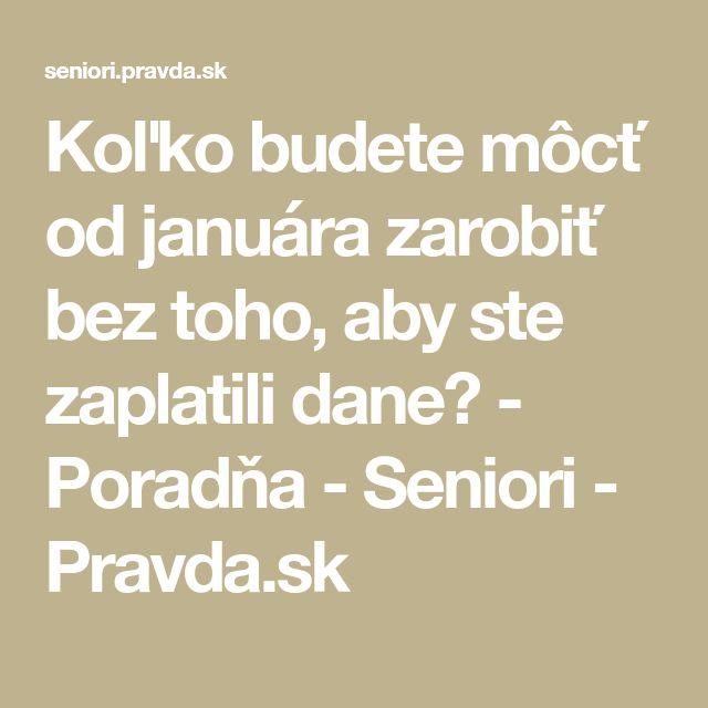 Koľko budete môcť od januára zarobiť bez toho, aby ste zaplatili dane? - Poradňa - Seniori - Pravda.sk