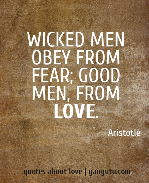 Good Men Quotes And Sayings: Wicked Men Obey From Fear; Good Men, From Love,