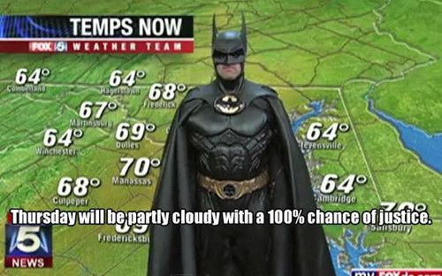 That awkward moment when batman presents your weather