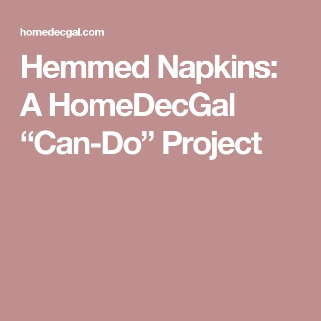 "Hemmed Napkins: A HomeDecGal ""Can-Do"" Project"