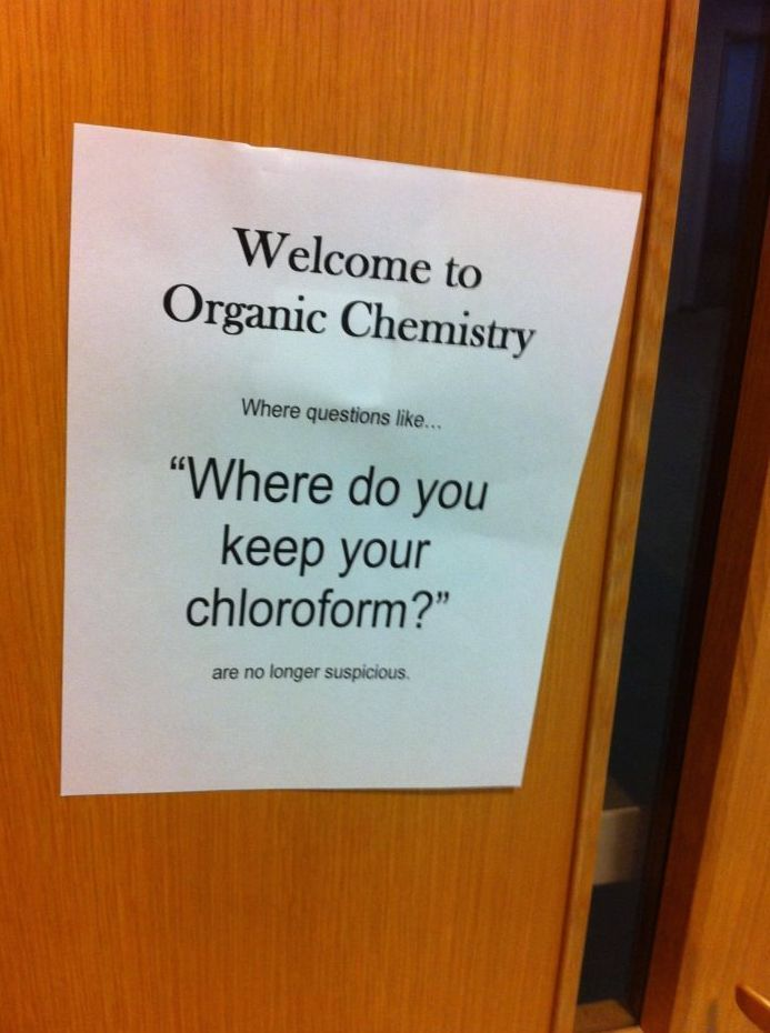 As an organic chemistry student, I can vouch for this. But no one asks weirder questions than biology students. As a TA I regularly answer questions like 'How am I supposed to skin this rat?'