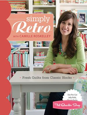 Simply Retro with Camille Roskelley Quilt Book C Publishing, Camille Roskelley....comes out in May