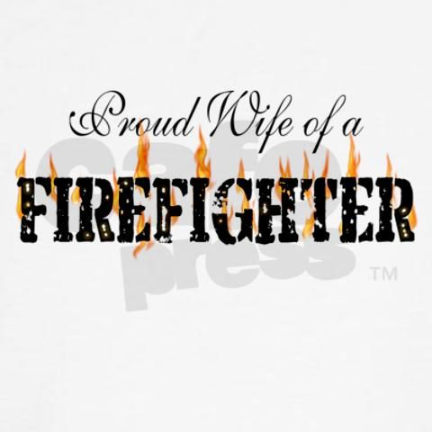 Proud wife of a firefighter and a firefighter