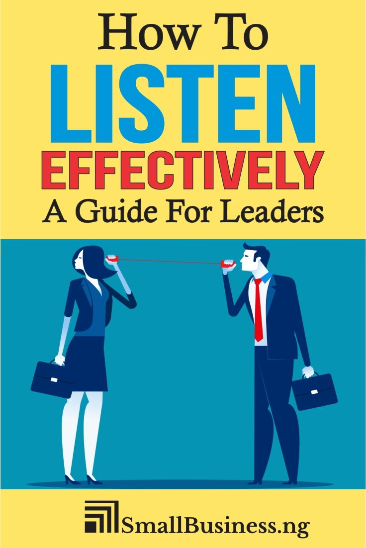 How To Listen Effectively A Guide For Leaders Tips Smallbusinessify Com Good Listening Skills Good Listener Listening Skills
