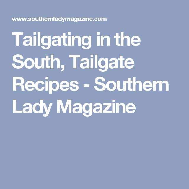 Tailgating in the South, Tailgate Recipes - Southern Lady Magazine