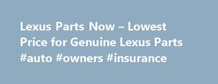 Lexus Parts Now – Lowest Price for Genuine Lexus Parts #auto #owners #insurance http://autos.remmont.com/lexus-parts-now-lowest-price-for-genuine-lexus-parts-auto-owners-insurance/  #auto part.com # Shop for Lexus Parts Guaranteed Genuine and Dedicated Service For decades, Lexus Part Now has been the leading seller of Lexus genuine parts. Our complete parts catalog... Read more >The post Lexus Parts Now – Lowest Price for Genuine Lexus Parts #auto #owners #insurance appeared first on Auto.