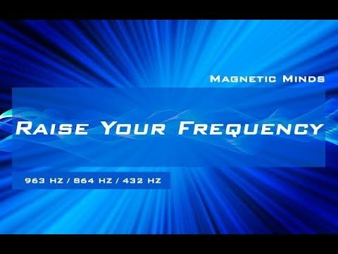 Raise Your Frequency - 963 Hz, 864 Hz, 432 Hz - Expand Your