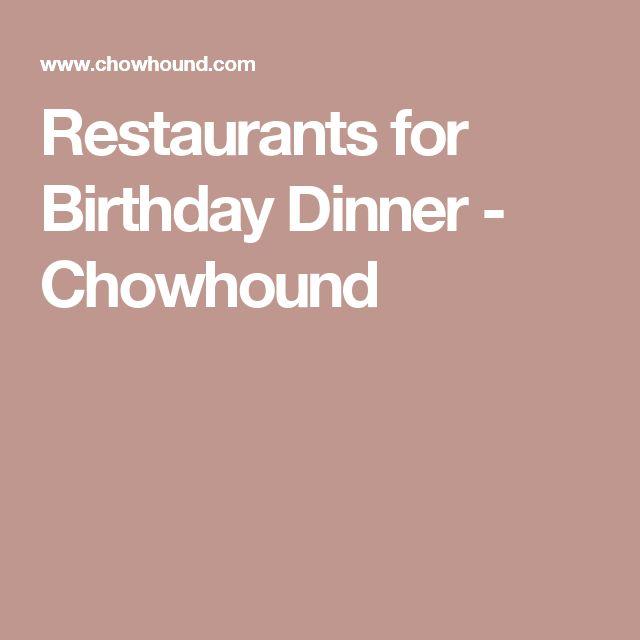 Restaurants for Birthday Dinner - Chowhound
