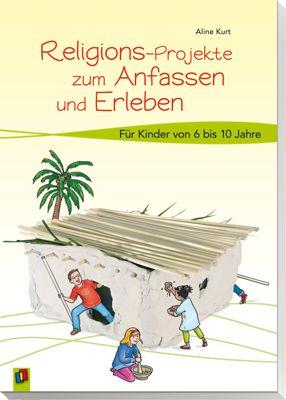Religions-Projekte zum Anfassen und Erleben - Für Kinder von 6 bis 10 Jahren…