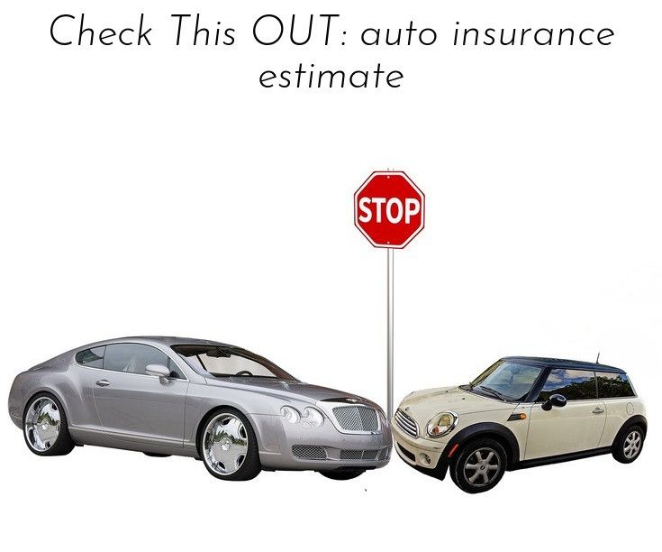Read Information On Check This Out Auto Insurance Estimate Please