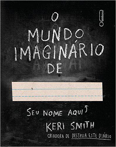 Keri Smith: mundo imaginário de...   Livro perfeito pra quem gosta de livros interativos.