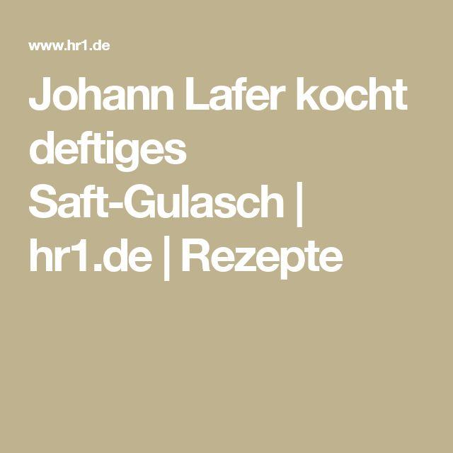 Johann Lafer kocht deftiges Saft-Gulasch | hr1.de | Rezepte