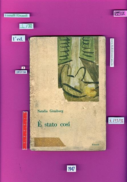 """Natalia Ginzburg, È stato cosí, Einaudi, Torino 1947. - 127 p. ; 19 cm. - (I coralli, 1)    brossura, ill. col. applicata a mano sulla cop.    [progetto grafico: Max Huber]    """"Copertina di Roberto Bertagnin""""    stampa: 15 giugno 1947"""