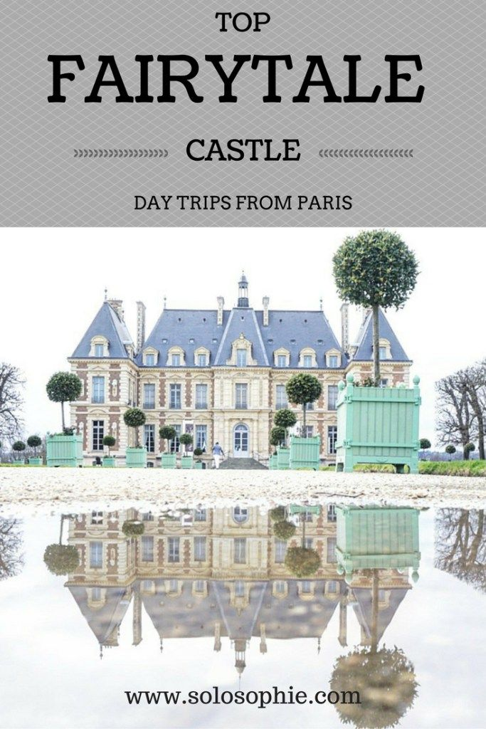 FAIRYTALE CASTLES: DAY TRIPS FROM PARIS | solosophie