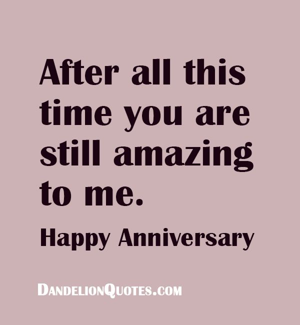 After all this time you are still amazing to me. Happy Anniversary