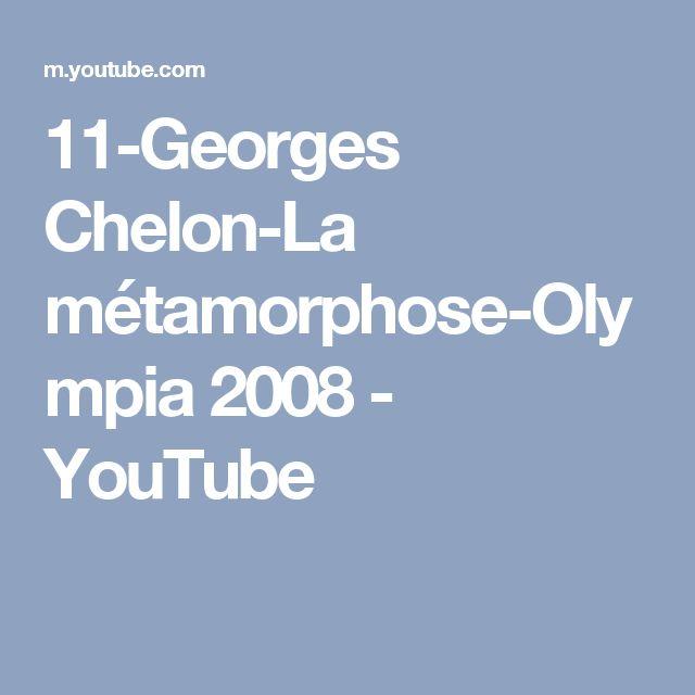 11-Georges Chelon-La métamorphose-Olympia 2008 - YouTube
