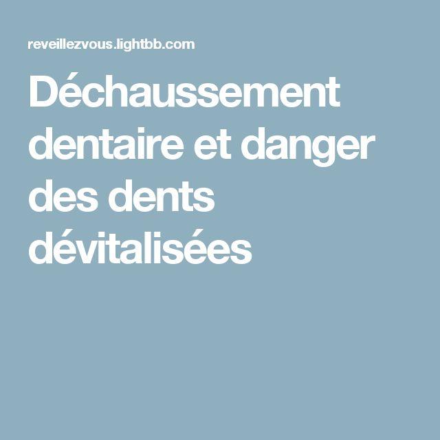 Déchaussement dentaire et danger des dents dévitalisées