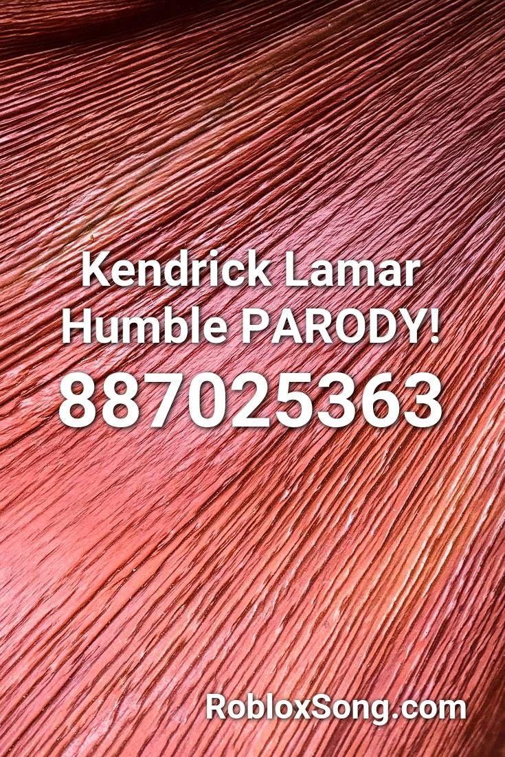 Kendrick Lamar Humble Parody Roblox Id Roblox Music Codes In