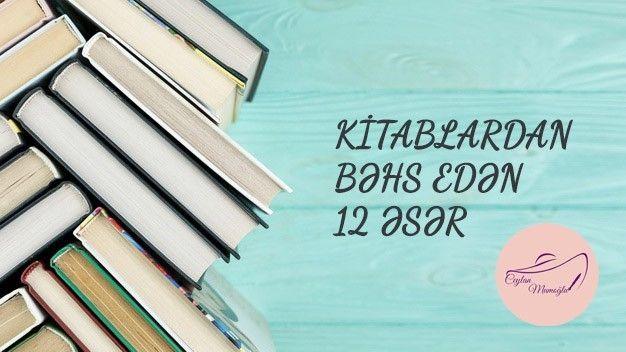 Kitablardan Bəhs Edən 12 əsər Kitap Yazici