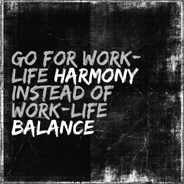 go for work-life harmony ....