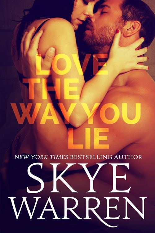 Love The Way You Lie by Skye Warren