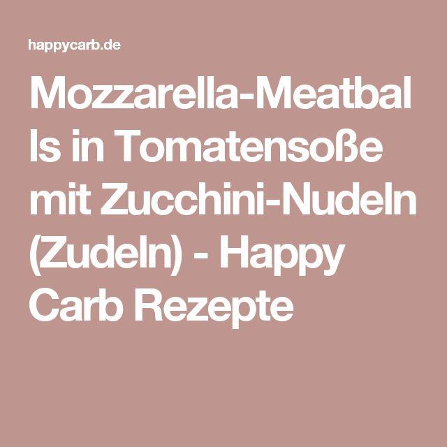 Mozzarella-Meatballs in Tomatensoße mit Zucchini-Nudeln (Zudeln) - Happy Carb Rezepte