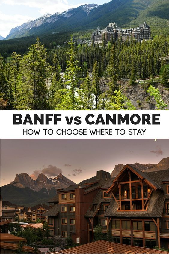 Banff or Canmore? Tips for choosing which of Alberta's town to stay in- comparing lodging, shopping, food and entertainment!