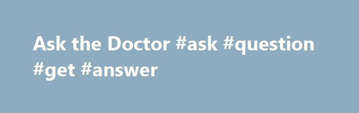 Ask the Doctor #ask #question #get #answer http://questions.nef2.com/ask-the-doctor-ask-question-get-answer/  #ask the doctor # Ask the Doctor In this episode (watch above), Dr. Katherine Economos, Gynecology Oncologist Attending at NY Methodist, and Dr. Maureen Wang, Cardiology Attending at NY Methodist, join Dr. Garner in answering your medical questions and maladies. And later in the show, we are joined by Dr. Leonard G. Novarro, a sleep specialist. Recent Episodes Cardiology and…